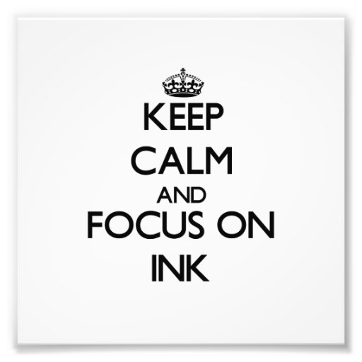 Keep Calm and focus on Ink Photo Art