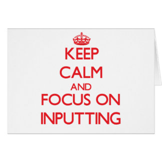 Keep Calm and focus on Inputting Cards