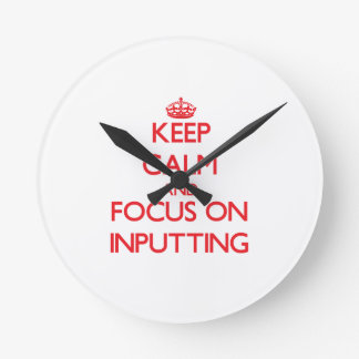 Keep Calm and focus on Inputting Round Wallclocks