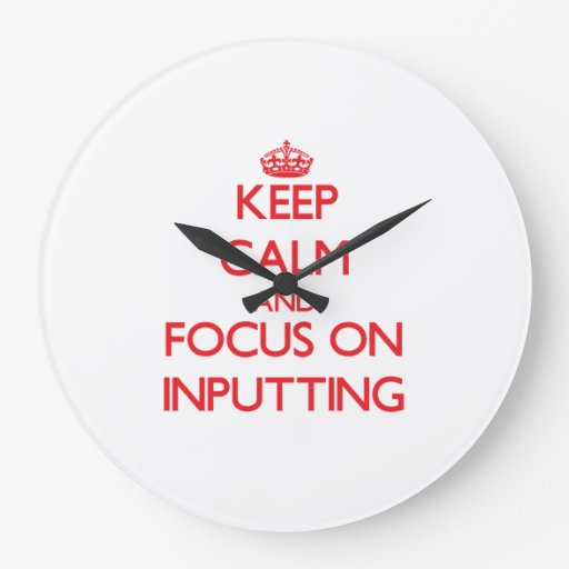 Keep Calm and focus on Inputting Clocks