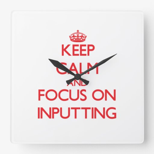 Keep Calm and focus on Inputting Clock