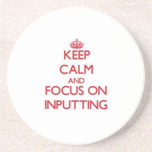 Keep Calm and focus on Inputting Coasters