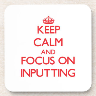 Keep Calm and focus on Inputting Drink Coasters