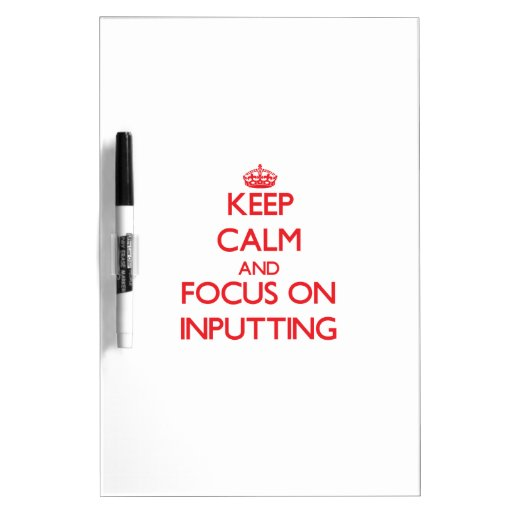 Keep Calm and focus on Inputting Dry-Erase Whiteboard