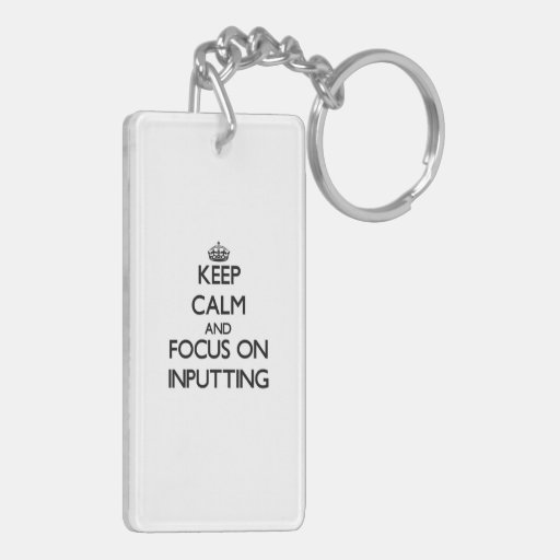 Keep Calm and focus on Inputting Acrylic Key Chains