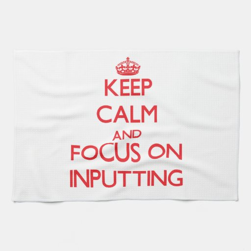 Keep Calm and focus on Inputting Kitchen Towels