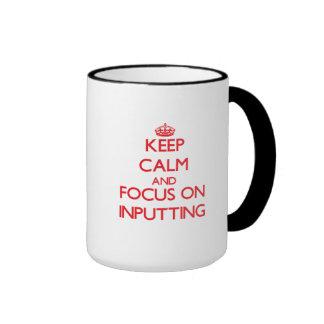 Keep Calm and focus on Inputting Coffee Mugs