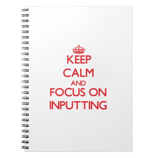 Keep Calm and focus on Inputting Spiral Note Books