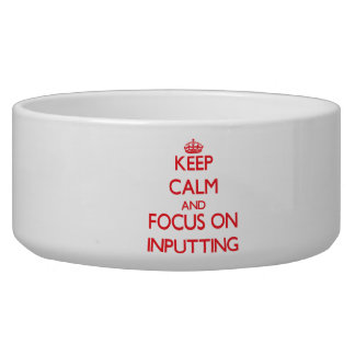 Keep Calm and focus on Inputting Dog Water Bowl