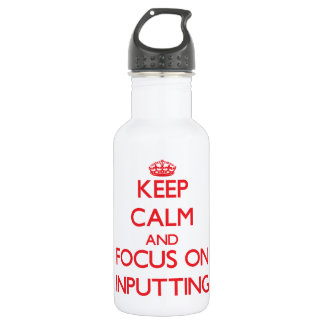 Keep Calm and focus on Inputting 18oz Water Bottle