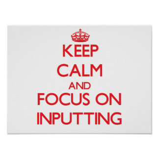 Keep Calm and focus on Inputting Posters
