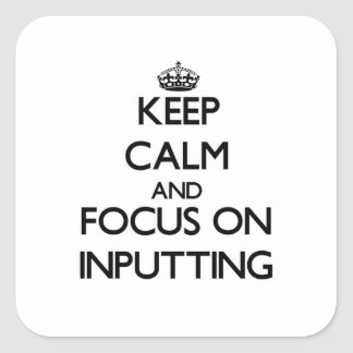 Keep Calm and focus on Inputting Stickers