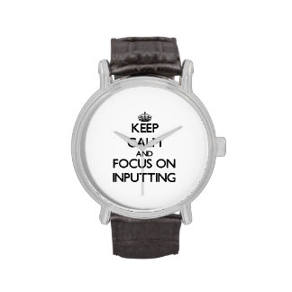 Keep Calm and focus on Inputting Wrist Watch