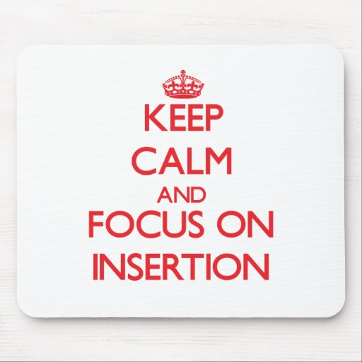 Keep Calm and focus on Insertion Mousepad