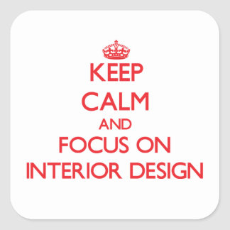 Keep Calm and focus on Interior Design Square Sticker