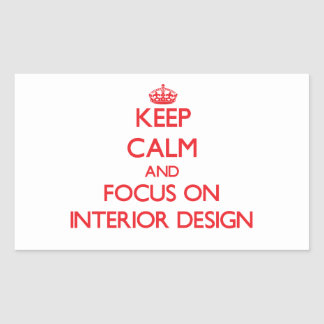 Keep Calm and focus on Interior Design Stickers