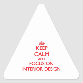 Keep Calm and focus on Interior Design Triangle Stickers