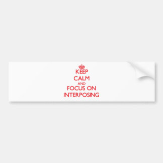 Keep Calm and focus on Interposing Bumper Stickers