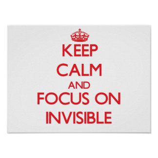 Keep Calm and focus on Invisible Poster