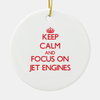 Keep Calm and focus on Jet Engines Ceramic Ornament