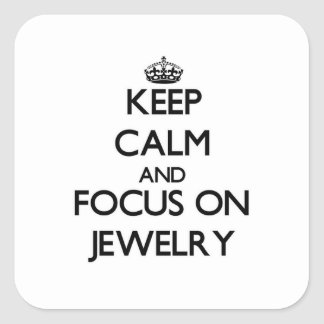 Keep Calm and focus on Jewelry Square Sticker