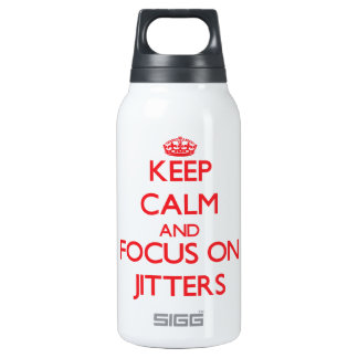 Keep Calm and focus on Jitters