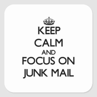 Keep Calm and focus on Junk Mail Square Stickers