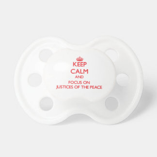 Keep Calm and focus on Justices Of The Peace Baby Pacifier
