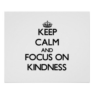 Keep Calm and focus on Kindness Poster
