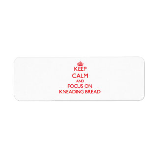 Keep Calm and focus on Kneading Bread Return Address Label