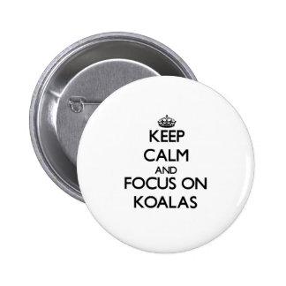Keep Calm and focus on Koalas Pinback Button