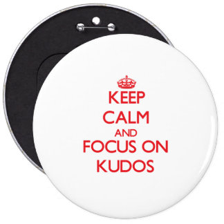 Keep Calm and focus on Kudos Pinback Buttons