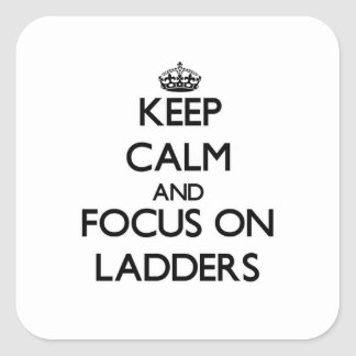 Keep Calm and focus on Ladders Stickers