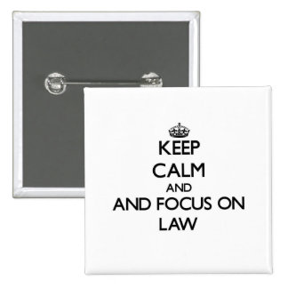 Keep calm and focus on Law Pinback Buttons