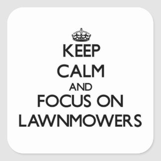 Keep Calm and focus on Lawnmowers Square Sticker