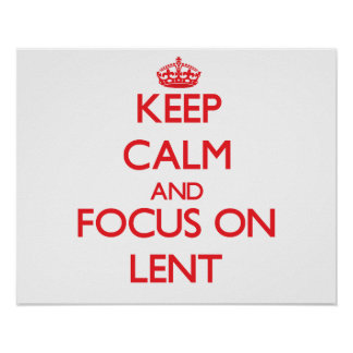 Keep Calm and focus on Lent Print