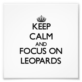 Keep Calm and focus on Leopards Art Photo