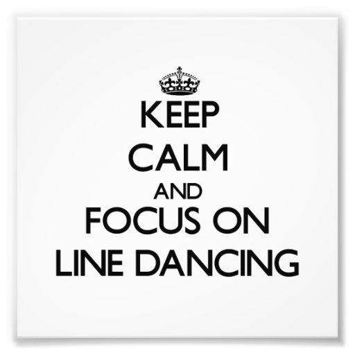 Keep Calm and focus on Line Dancing Photo Art