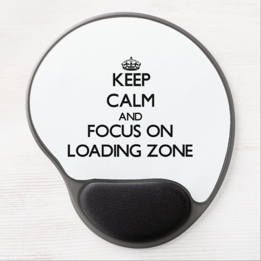 Keep Calm and focus on Loading Zone Gel Mouse Mats