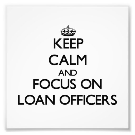 Keep Calm and focus on Loan Officers Photo Art