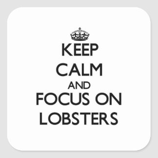 Keep calm and focus on Lobsters Square Sticker