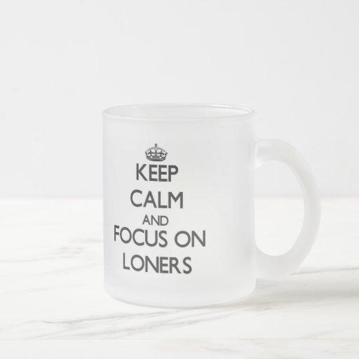 Keep Calm and focus on Loners Mugs