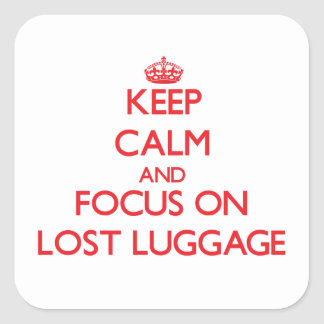 Keep Calm and focus on Lost Luggage Square Stickers