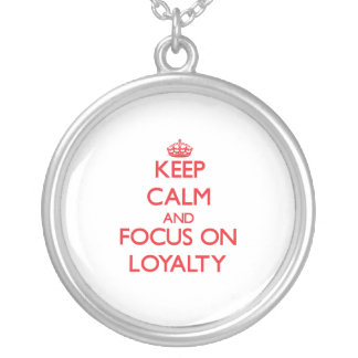 Keep Calm and focus on Loyalty Round Pendant Necklace