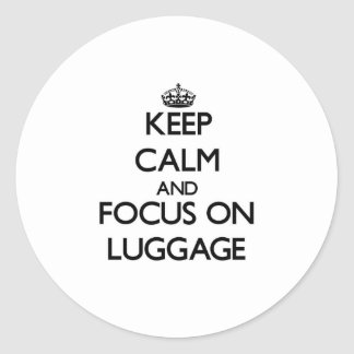 Keep Calm and focus on Luggage Round Sticker