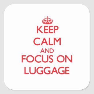 Keep Calm and focus on Luggage Square Stickers