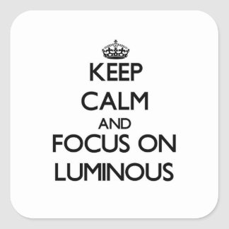 Keep Calm and focus on Luminous Square Sticker