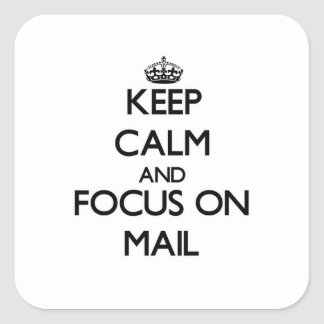 Keep Calm and focus on Mail Square Sticker