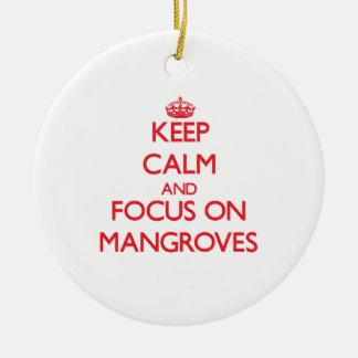 Keep Calm and focus on Mangroves Ceramic Ornament