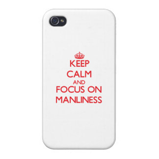 Keep Calm and focus on Manliness iPhone 4 Cases
